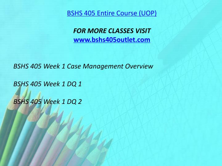 BSHS 405 Entire Course (UOP