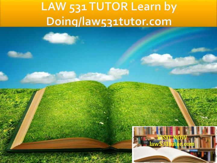 Law 531 tutor learn by doing law531tutor com
