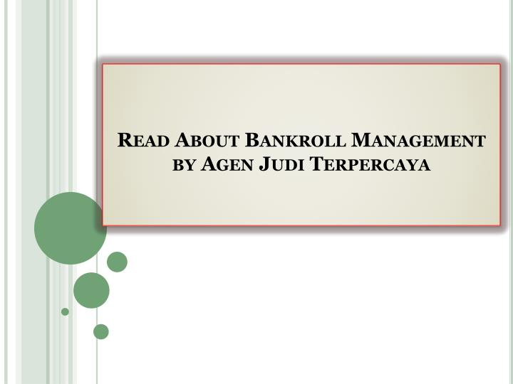 Read about bankroll management by agen judi terpercaya