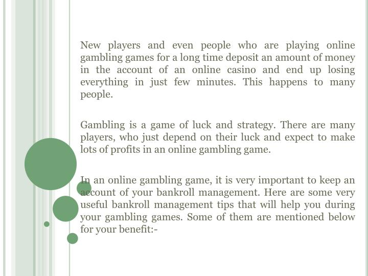 New players and even people who are playing online gambling games for a long time deposit an amount of money in the account of an online casino and end up losing everything in just few minutes. This happens to many people.