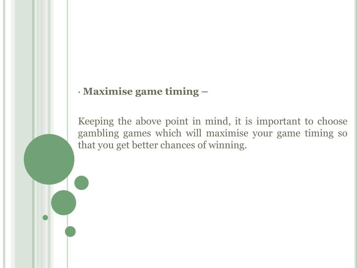 Maximise game timing –