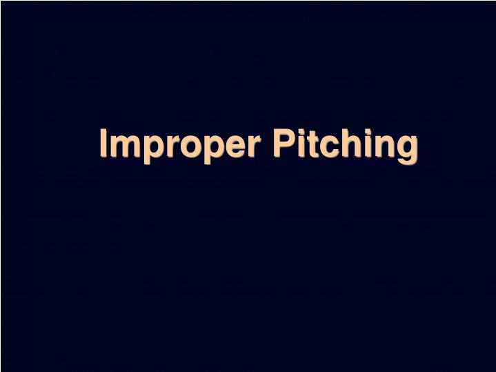Improper Pitching