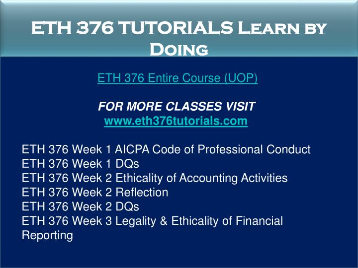 eth 376 Click here to download this tutorial instantly $34 only eth 376 week 1 dqsdoc eth 376 week 1 individual assignment aicpa code of professional conductdoc eth 376 week 2 assignment ethicality of accounting activitiesdoc eth 376 week 2 dqsdoc eth 376 week 2 reflectiondoc eth 376 week 3 assignment.