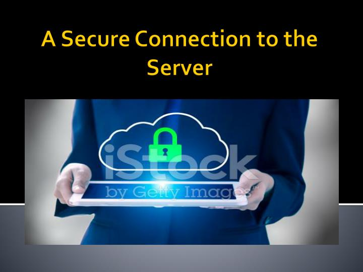 A Secure Connection to the Server