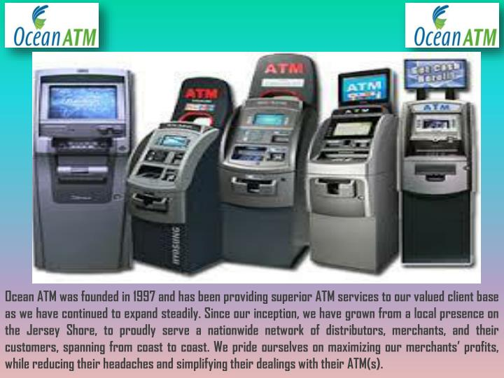 Ocean ATM was founded in 1997 and has been providing superior ATM services to our valued client base...