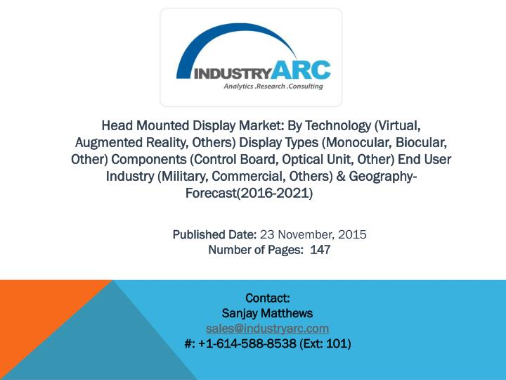 Head Mounted Display Market: By Technology (Virtual, Augmented Reality, Others) Display Types (Monoc...