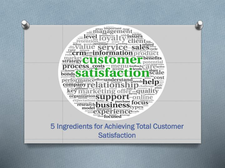 5 ingredients for achieving total customer satisfaction