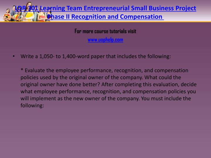 LDR 301 Learning Team Entrepreneurial Small Business Project Phase II Recognition and Compensation