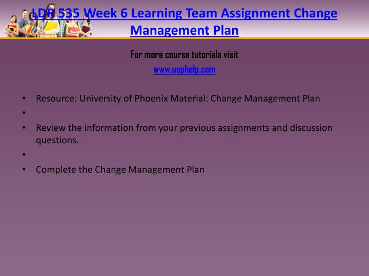 LDR 535 Week 6 Learning Team Assignment Change Management