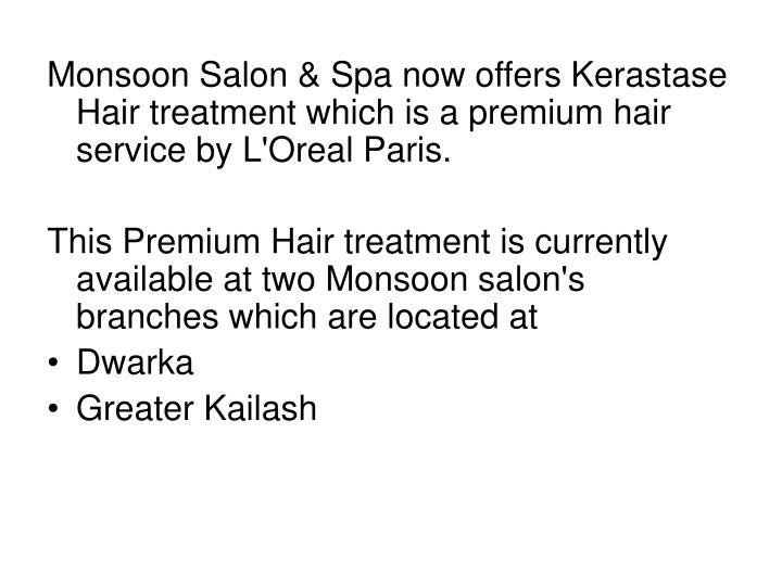 Monsoon Salon & Spa now offers Kerastase Hair treatment which is a premium hair service by L'Oreal Paris.