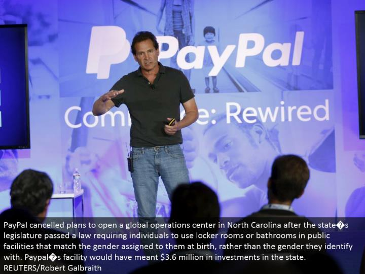 PayPal scratched off arrangements to open a worldwide operations focus in North Carolina after the state�s council passed a law obliging people to utilize locker rooms or bathrooms in broad daylight offices that match the sex appointed to them during childbirth, as opposed to the sex they relate to. Paypal�s office would have implied $3.6 million in interests in the state. REUTERS/Robert Galbraith