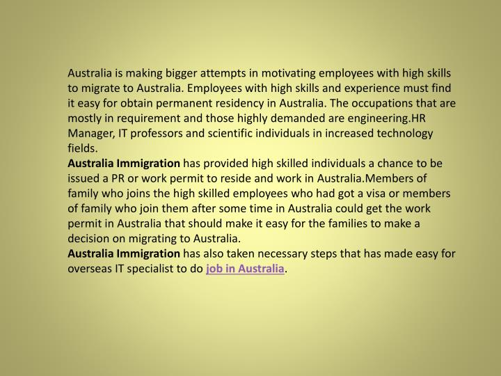 Australia is making bigger attempts in motivating employees with high skills to migrate to Australia...