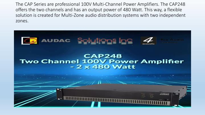 The CAP Series are professional 100V Multi-Channel Power Amplifiers. The CAP248