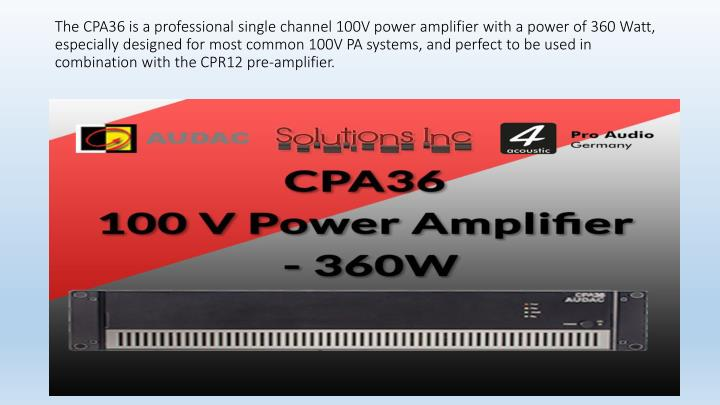 The CPA36 is a professional single channel 100V power amplifier with a power of 360 Watt,