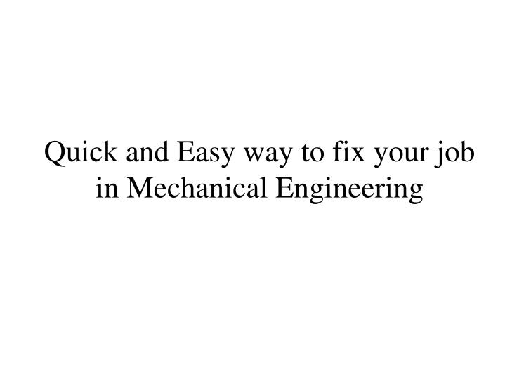 Quick and easy way to fix your job in mechanical engineering