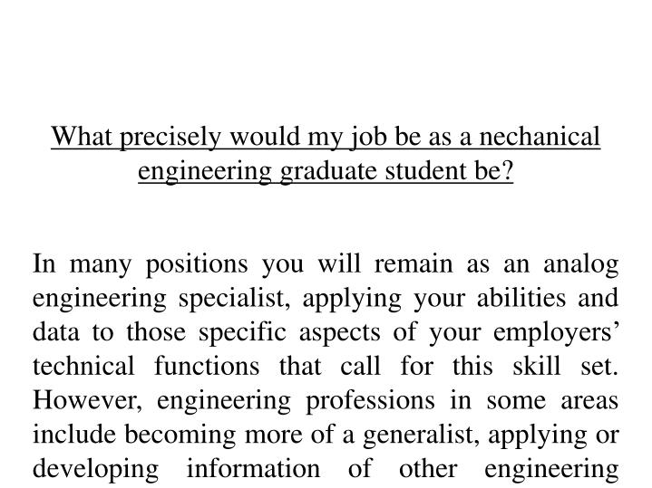 What precisely would my job be as a nechanical engineering graduate student be?
