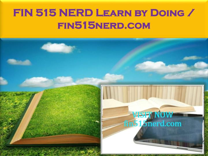FIN 515 NERD Learn by Doing / fin515nerd.com