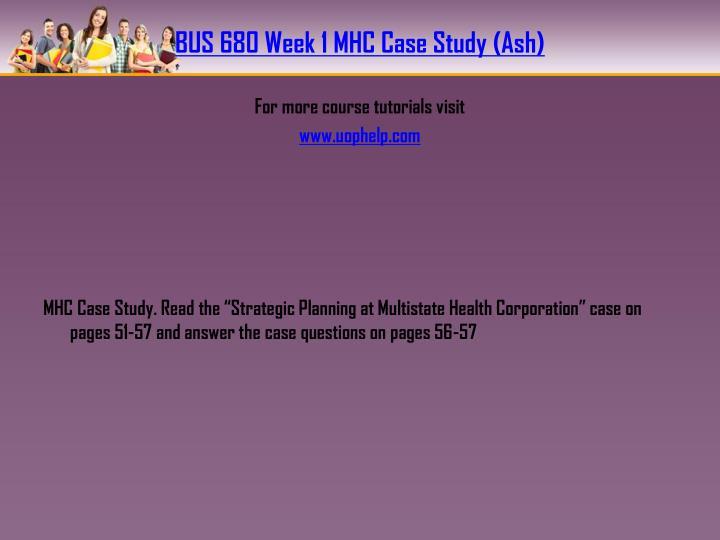 BUS 680 Week 1 MHC Case Study (Ash)