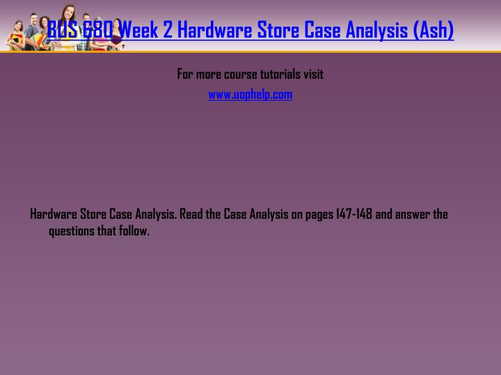 BUS 680 Week 2 Hardware Store Case Analysis (Ash)