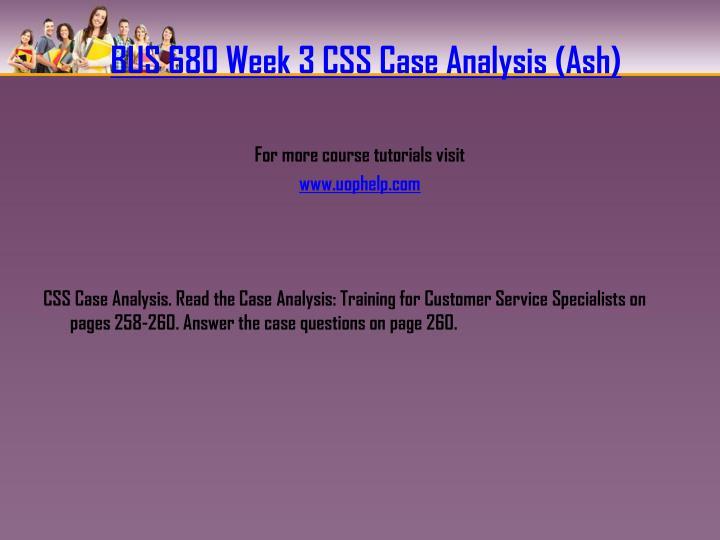 BUS 680 Week 3 CSS Case Analysis (Ash)