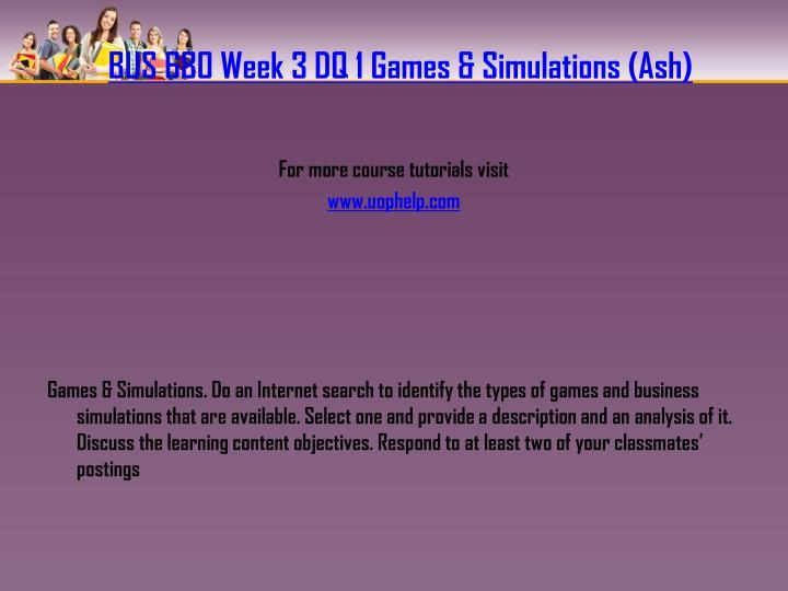 BUS 680 Week 3 DQ 1 Games & Simulations (Ash)