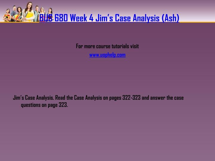 BUS 680 Week 4 Jim's Case Analysis (Ash)