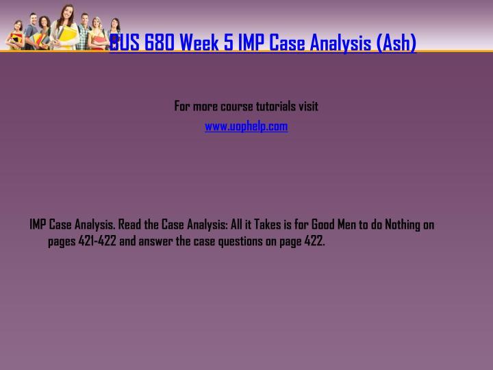 BUS 680 Week 5 IMP Case Analysis (Ash)