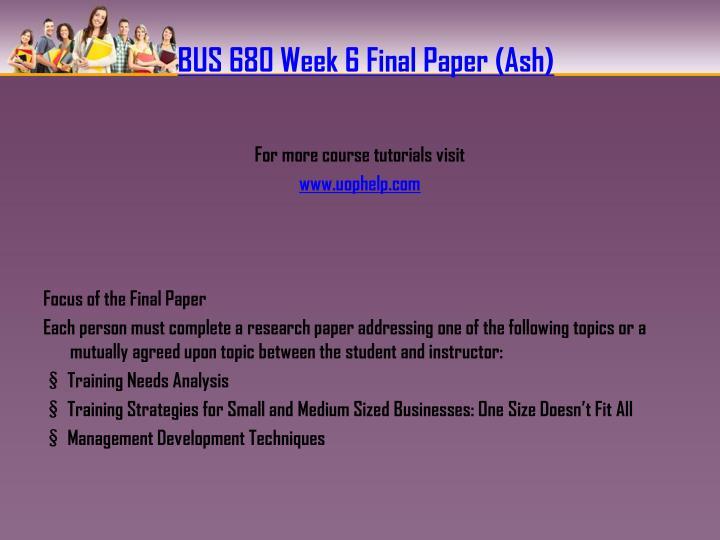BUS 680 Week 6 Final Paper (Ash)