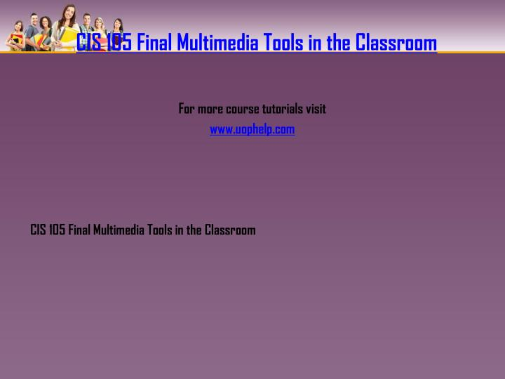 CIS 105 Final Multimedia Tools in the Classroom