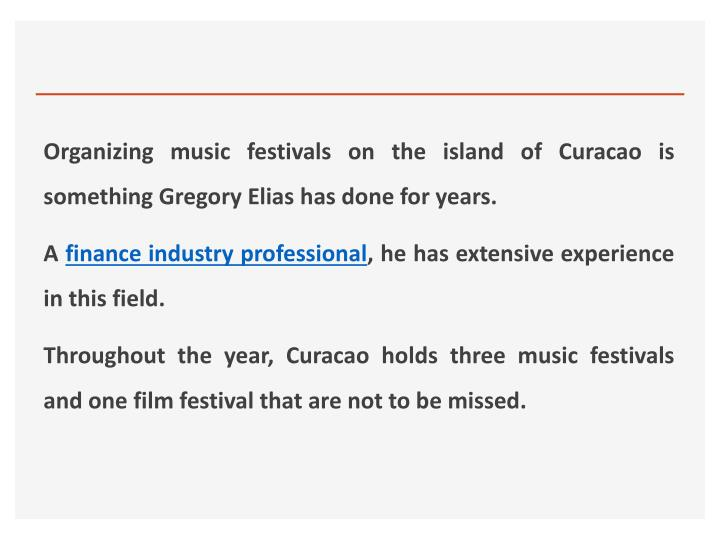 Organizing music festivals on the island of Curacao is something Gregory Elias has done for years.