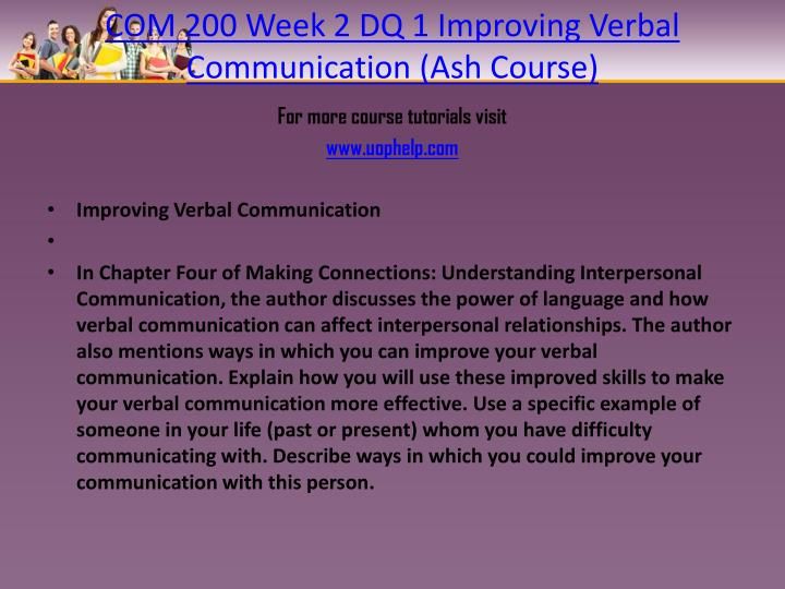 COM 200 Week 2 DQ 1 Improving Verbal Communication (Ash Course)