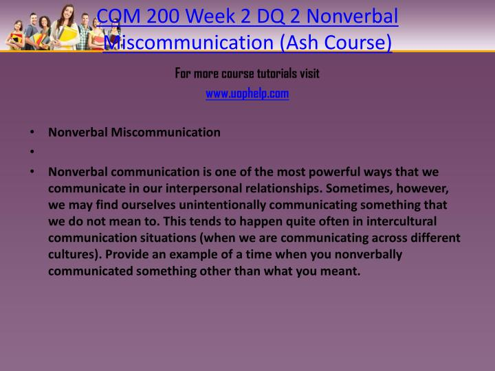 COM 200 Week 2 DQ 2 Nonverbal Miscommunication (Ash Course)