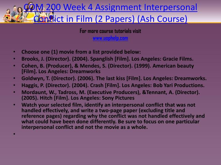 COM 200 Week 4 Assignment Interpersonal Conflict in Film (2 Papers) (Ash Course)