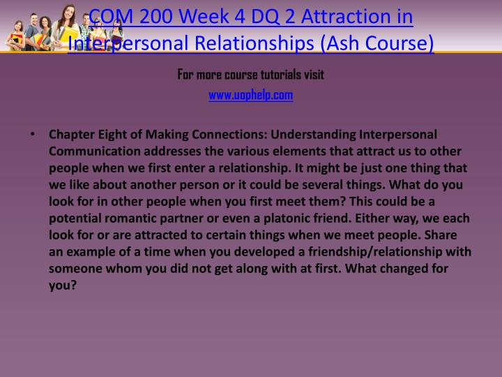 COM 200 Week 4 DQ 2 Attraction in Interpersonal Relationships (Ash Course)