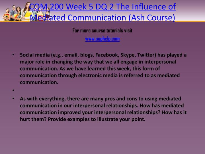 COM 200 Week 5 DQ 2 The Influence of Mediated Communication (Ash Course)