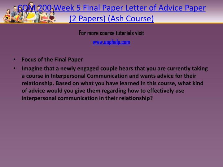 COM 200 Week 5 Final Paper Letter of Advice Paper (2 Papers) (Ash Course)