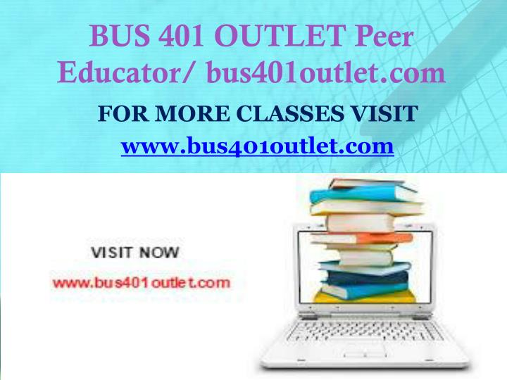 BUS 401 OUTLET Peer Educator/ bus401outlet.com
