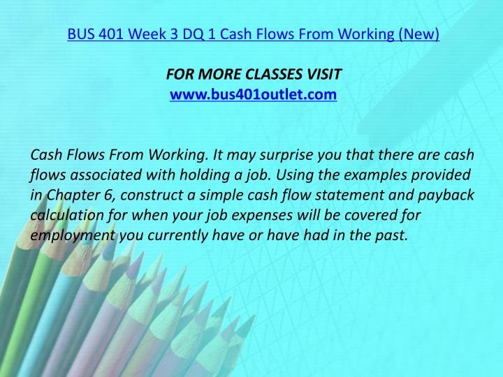BUS 401 Week 3 DQ 1 Cash Flows From Working (New