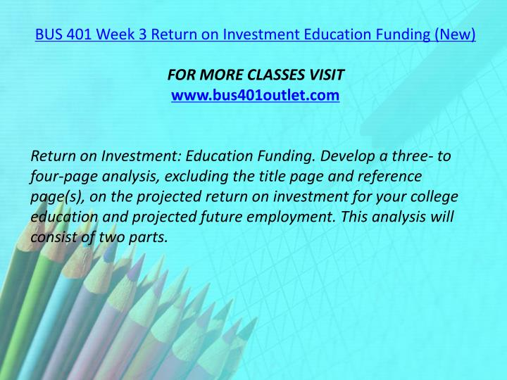 BUS 401 Week 3 Return on Investment Education Funding (New