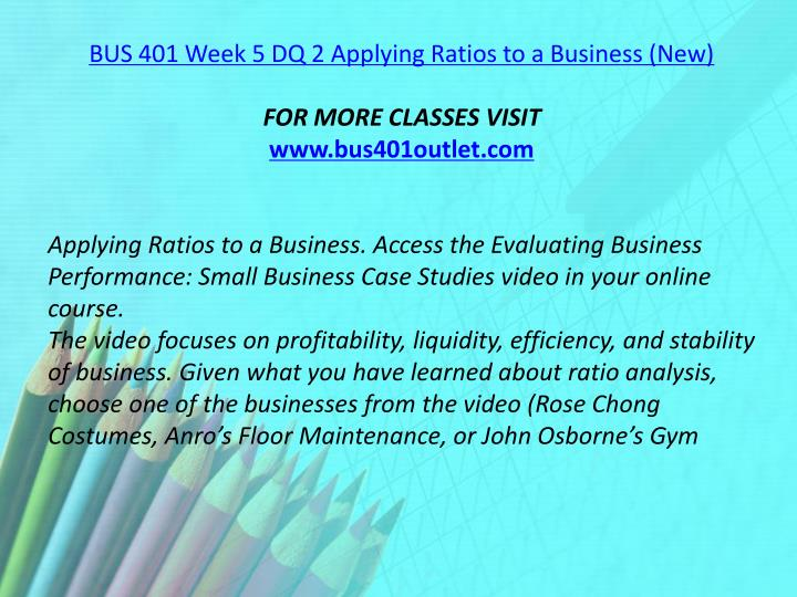 BUS 401 Week 5 DQ 2 Applying Ratios to a Business (New