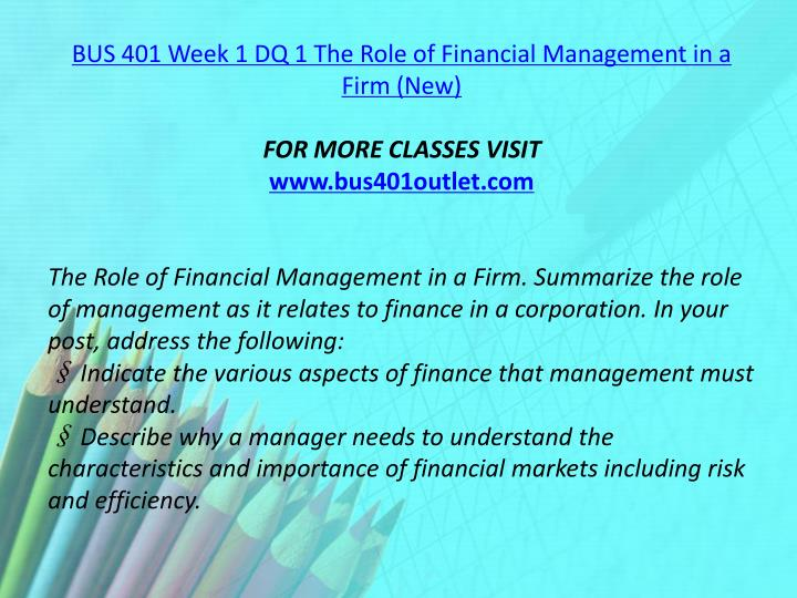 BUS 401 Week 1 DQ 1 The Role of Financial Management in a Firm (New