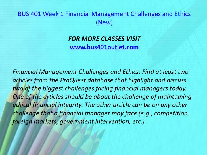 BUS 401 Week 1 Financial Management Challenges and Ethics (New