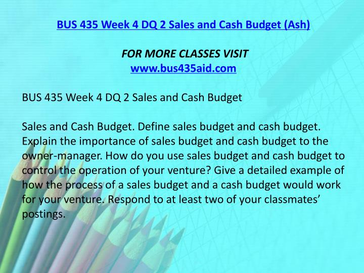 BUS 435 Week 4 DQ 2 Sales and Cash Budget (Ash)