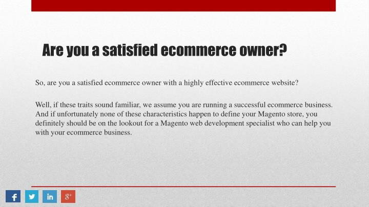 So, are you a satisfied ecommerce owner with a highly effective ecommerce website?