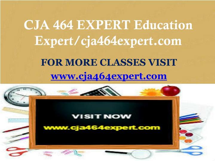 CJA 464 EXPERT Education Expert/cja464expert.com