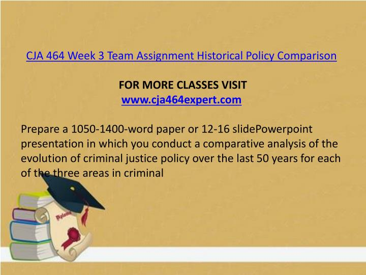 CJA 464 Week 3 Team Assignment Historical Policy Comparison