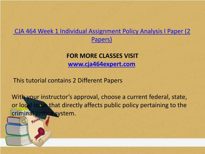 CJA 464 Week 1 Individual Assignment Policy Analysis I Paper (2 Papers)