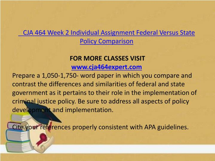 CJA 464 Week 2 Individual Assignment Federal Versus State Policy Comparison