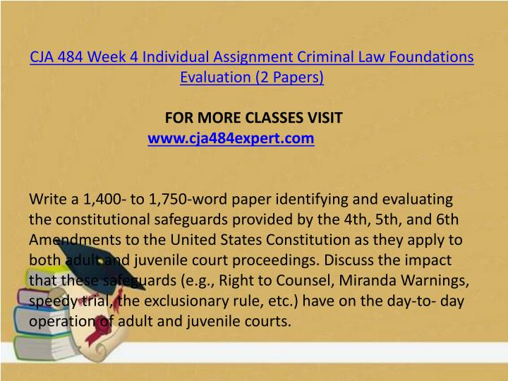 CJA 484 Week 4 Individual Assignment Criminal Law Foundations Evaluation (2 Papers)