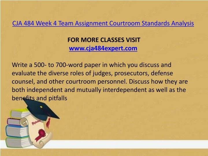 CJA 484 Week 4 Team Assignment Courtroom Standards Analysis